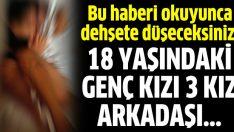 Kız arkadaşlarına işkence yapan 3 kız tutuklandı