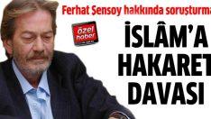 Ferhan Şensoy hakkında dine hakaretten soruşturma açıldı