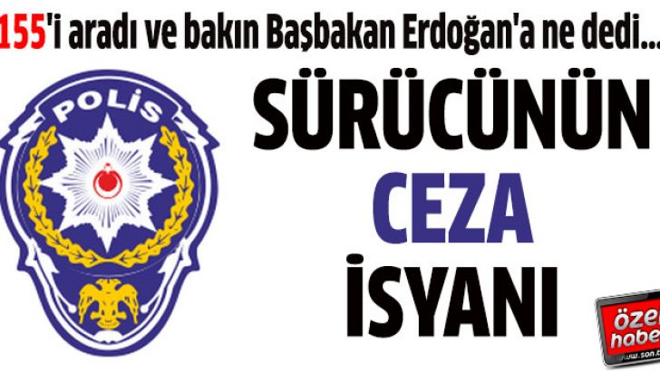 155'i aradı ve bakın Başbakan Erdoğan'a ne dedi