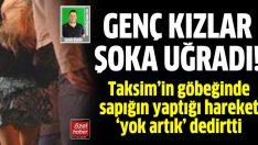 Taksim'de inanılmaz cinsel sapıklık
