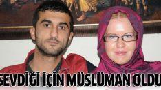 Sevdiği erkek için Müslüman oldu