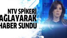 NTV Spikeri ağlayarak haber sundu