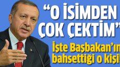 Başbakan Erdoğan'ın çok çektiği o isim!