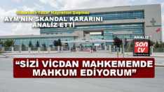 AYM'nin skandal kararını analiz etti: Sizi vicdan mahkememde mahkum ediyorum