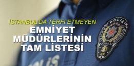İstanbul'da terfi alamayan Emniyet Müdürleri'nin tam listesi