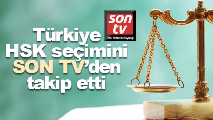 Türkiye HSK seçimini SON TV'den takip etti