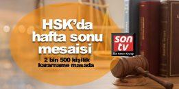 HSK'da hafta sonu mesaisi! 2 bin 500 kişilik kararname masada