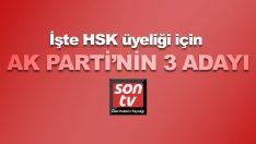İşte HSK üyeliği için AK Parti'nin 3 adayı!
