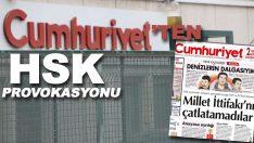 Cumhuriyet'ten HSK provokasyonu